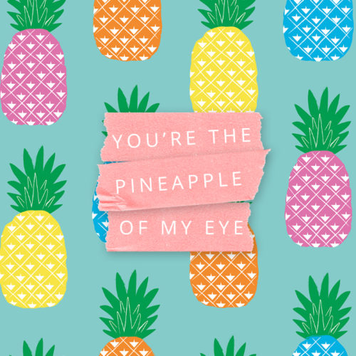 youre-the-pineapple-of-my-eye